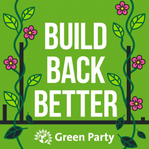 Build Back Better with the Green Party