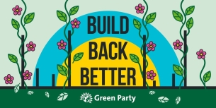 Start to Build Back Better - Join the Green Party Today and make a difference